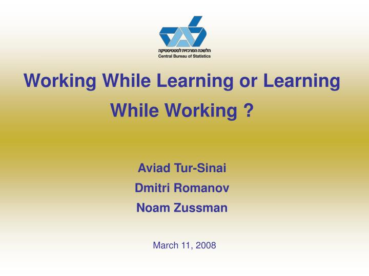 Working while learning or learning while working aviad tur sinai dmitri romanov noam zussman