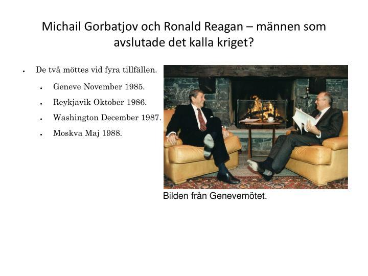 Michail Gorbatjov och Ronald Reagan – männen som avslutade det kalla kriget?
