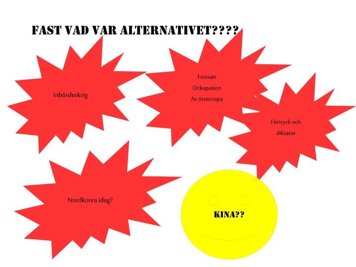 Fast vad var alternativet????