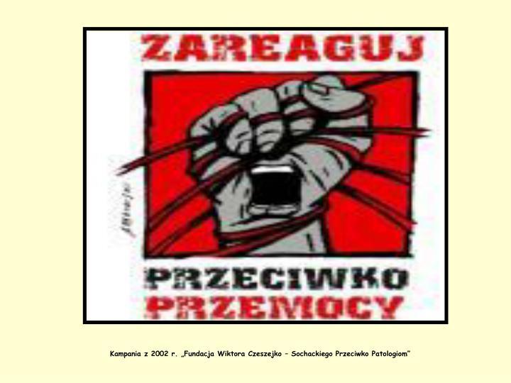 """Kampania z 2002 r. """"Fundacja Wiktora Czeszejko – Sochackiego Przeciwko Patologiom"""""""