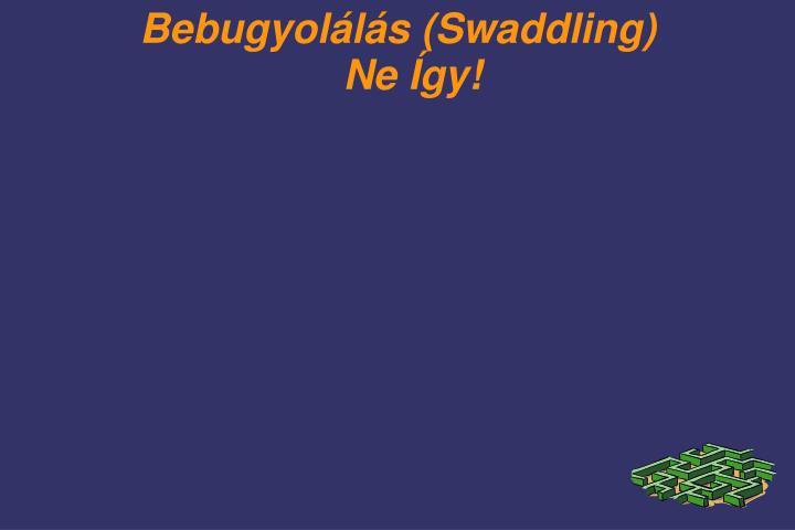 Bebugyolálás (Swaddling)