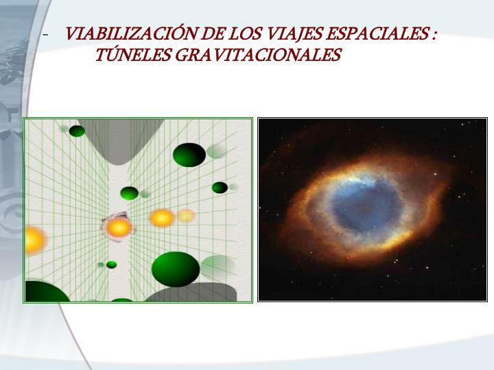 VIABILIZACIÓN DE LOS VIAJES ESPACIALES :  TÚNELES GRAVITACIONALES