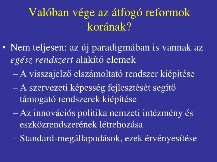 Valóban vége az átfogó reformok korának?