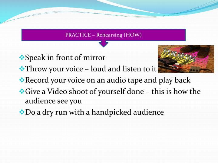 PRACTICE – Rehearsing (HOW)