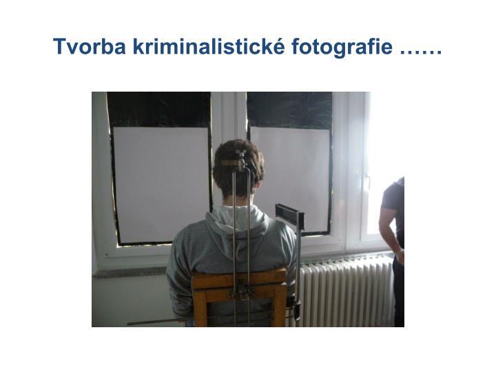 Tvorba kriminalistické fotografie ……