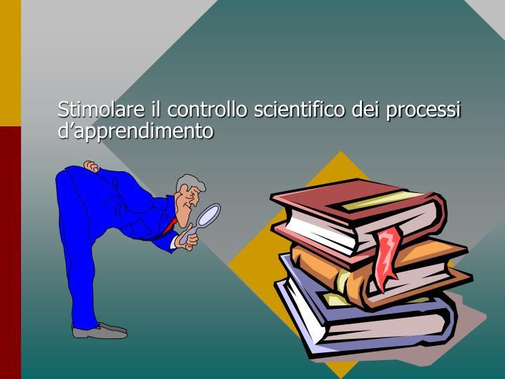 Stimolare il controllo scientifico dei processi d'apprendimento