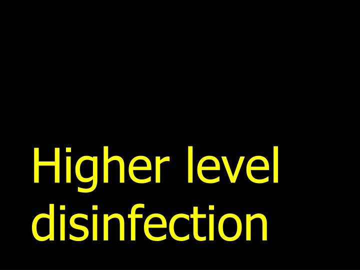 Higher level disinfection