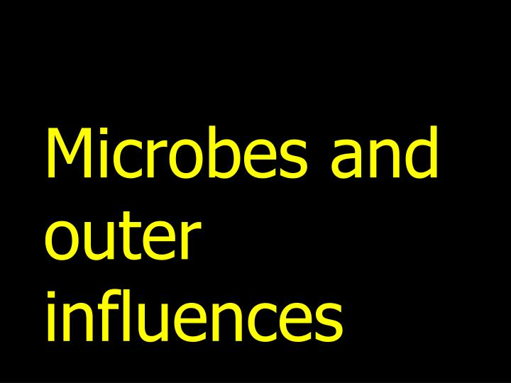 Microbes and outer influences