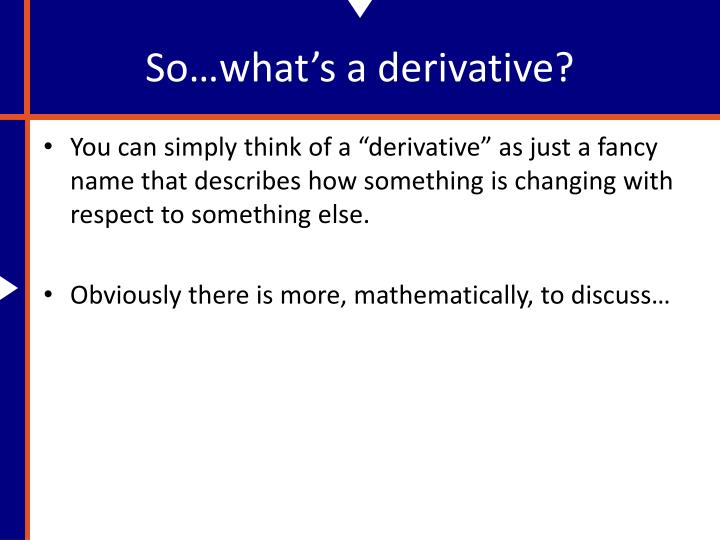 So what s a derivative