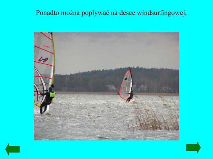 Ponadto można popływać na desce windsurfingowej,
