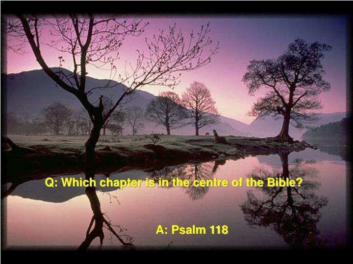 Q: Which chapter is in the centre of the Bible?