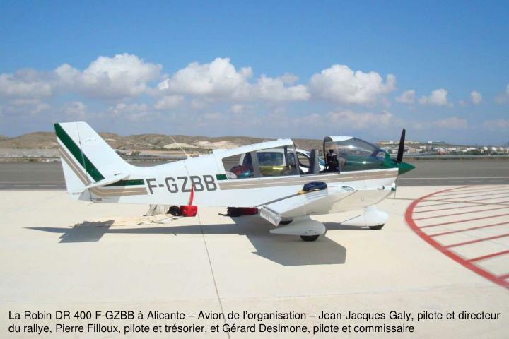 La Robin DR 400 F-GZBB  Alicante  Avion de lorganisation  Jean-Jacques Galy, pilote et directeur du rallye, Pierre Filloux, pilote et trsorier, et Grard Desimone, pilote et commissaire