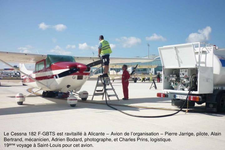 Le Cessna 182 F-GBTS est ravitaill  Alicante  Avion de lorganisation  Pierre Jarrige, pilote, Alain Bertrand, mcanicien, Adrien Bodard, photographe, et Charles Prins, logistique.