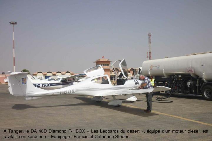 A Tanger, le DA 40D Diamond F-HBOX Les Lopards du dsert, quip dun moteur diesel, est ravitaill en krosne  Equipage : Francis et Catherine Studer