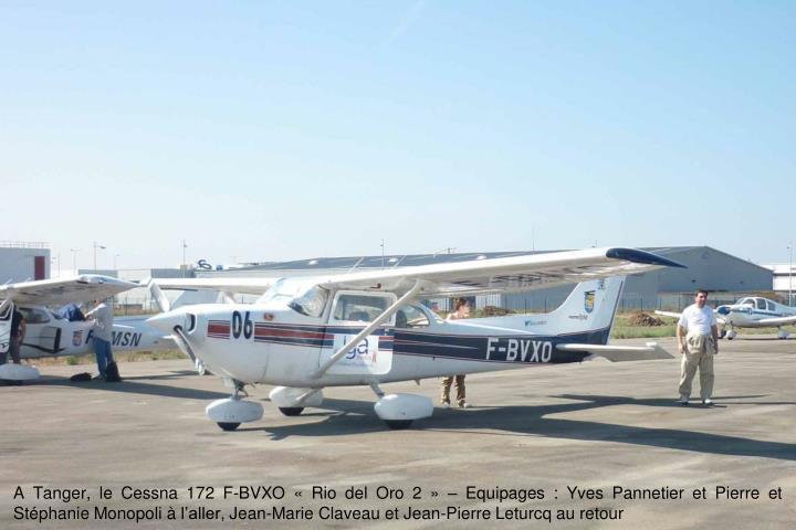 A Tanger, le Cessna 172 F-BVXO Rio del Oro 2  Equipages : Yves Pannetier et Pierre et Stphanie Monopoli  laller, Jean-Marie Claveau et Jean-Pierre Leturcq au retour