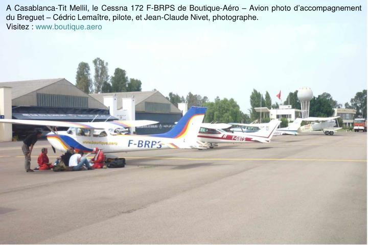 A Casablanca-Tit Mellil, le Cessna 172 F-BRPS de Boutique-Aro  Avion photo daccompagnement du Breguet  Cdric Lematre, pilote, et Jean-Claude Nivet, photographe.