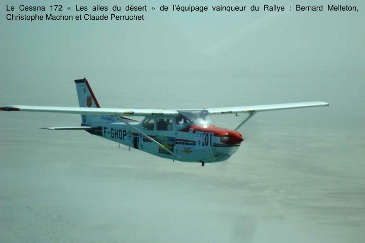 Le Cessna 172  Les ailes du dsert  de lquipage vainqueur du Rallye : Bernard Melleton, Christophe Machon et Claude Perruchet