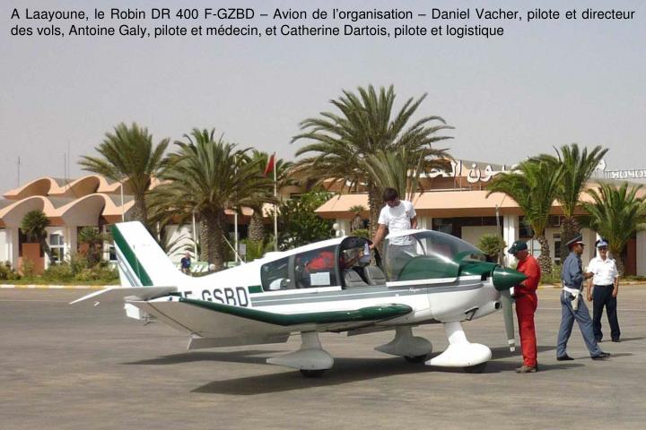 A Laayoune, le Robin DR 400 F-GZBD  Avion de lorganisation  Daniel Vacher, pilote et directeur des vols, Antoine Galy, pilote et mdecin, et Catherine Dartois, pilote et logistique