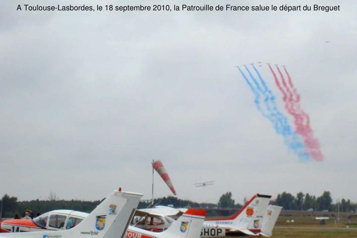 A Toulouse-Lasbordes, le 18 septembre 2010, la Patrouille de France salue le dpart du Breguet