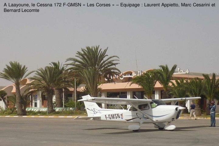 A Laayoune, le Cessna 172 F-GMSN Les Corses  Equipage : Laurent Appietto, Marc Cesarini et Bernard Lecomte