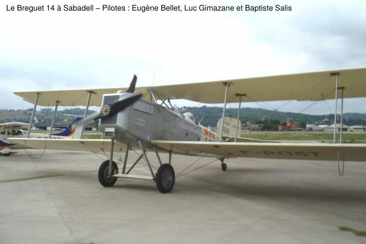 Le Breguet 14  Sabadell  Pilotes : Eugne Bellet, Luc Gimazane et Baptiste Salis