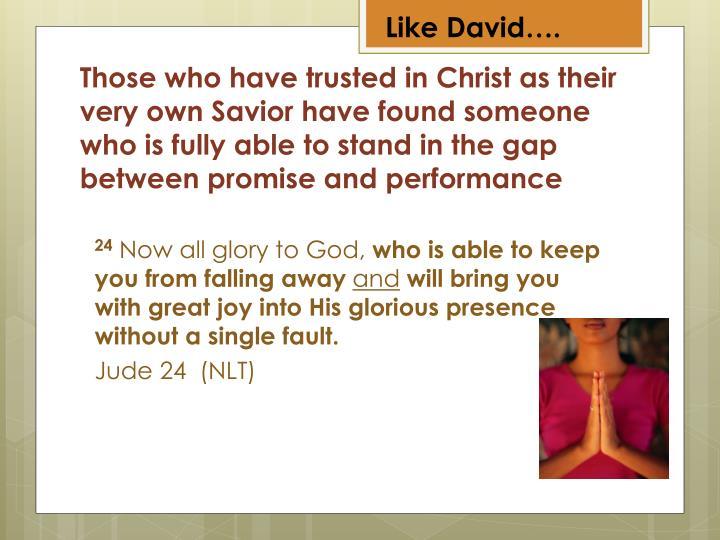 Like David….