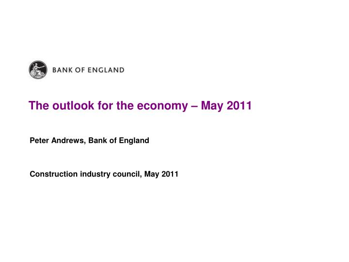The outlook for the economy – May 2011