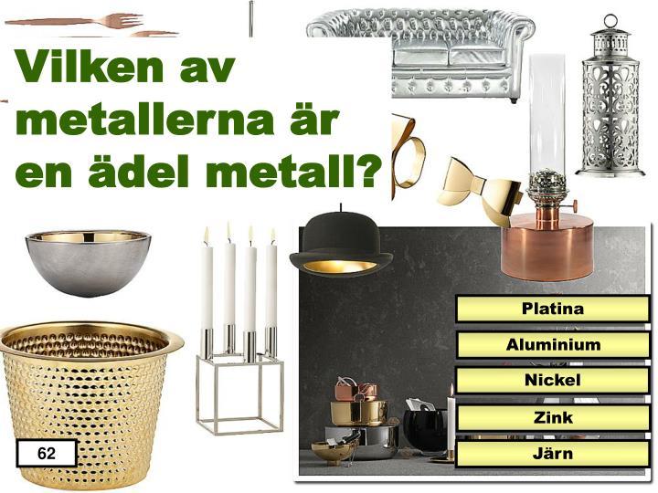 Vilken av metallerna är en ädel metall?