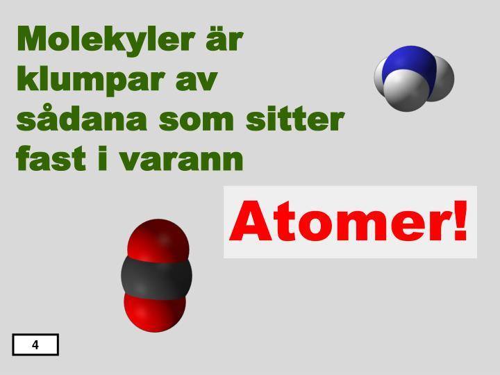 Molekyler är klumpar av sådana som sitter fast i varann