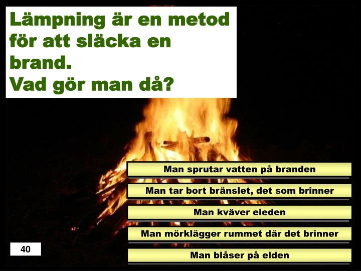 Lämpning är en metod för att släcka en brand.