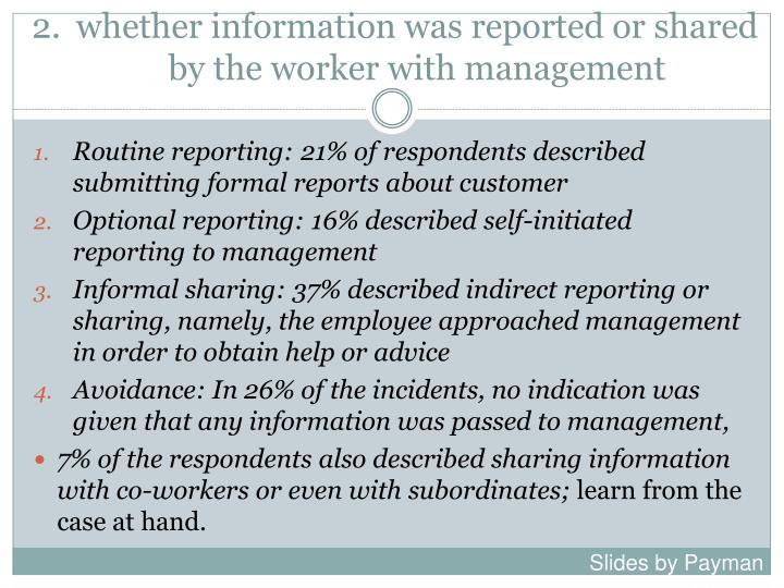 2.	whether information was reported or shared by the worker with management