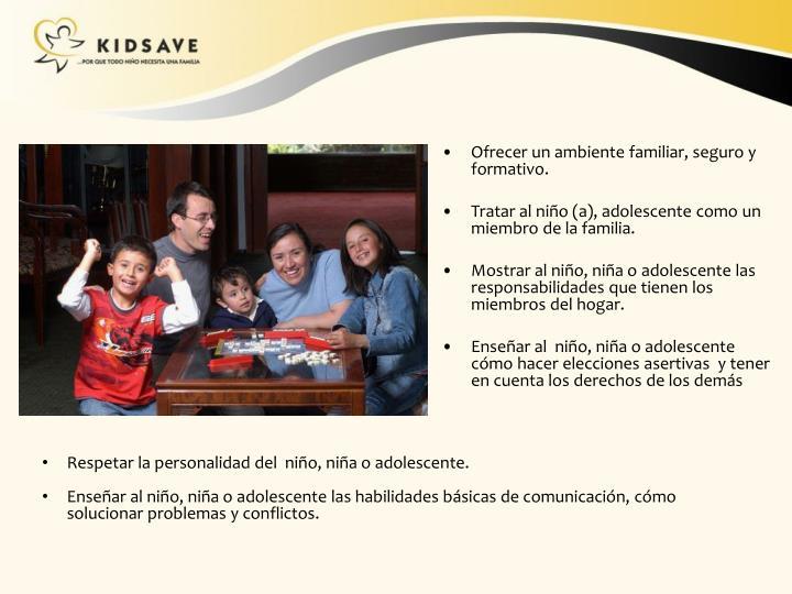 Ofrecer un ambiente familiar, seguro y formativo.