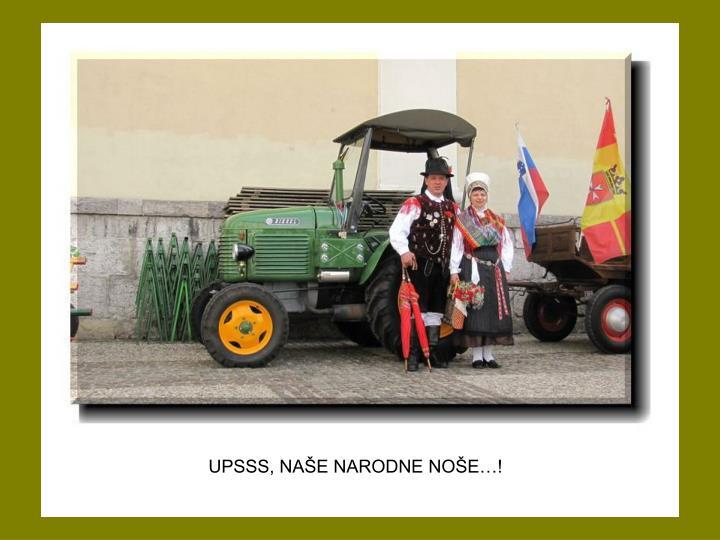 UPSSS, NAŠE NARODNE NOŠE…!