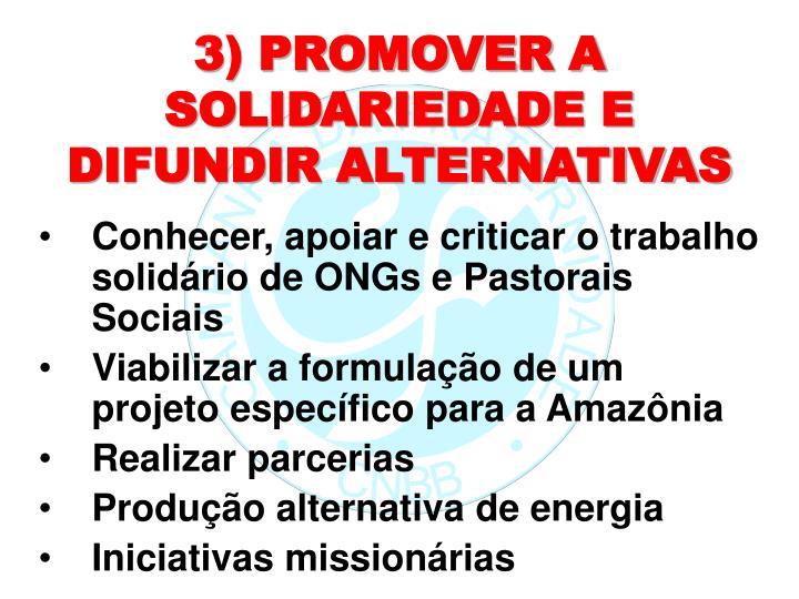 3) PROMOVER A SOLIDARIEDADE E  DIFUNDIR ALTERNATIVAS