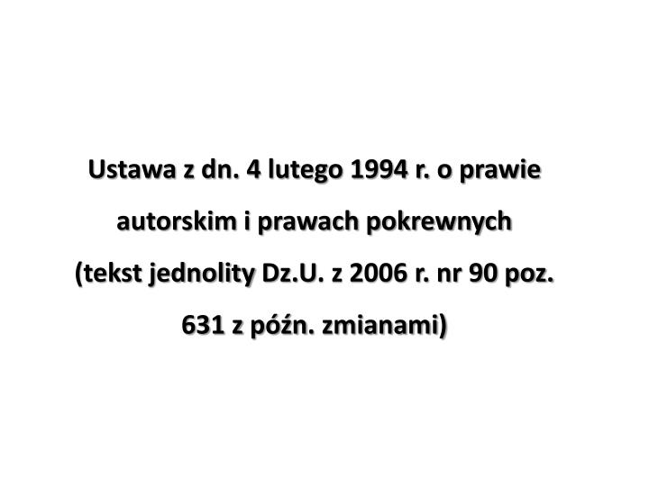 Ustawa z dn. 4 lutego 1994 r. o prawie autorskim i prawach pokrewnych