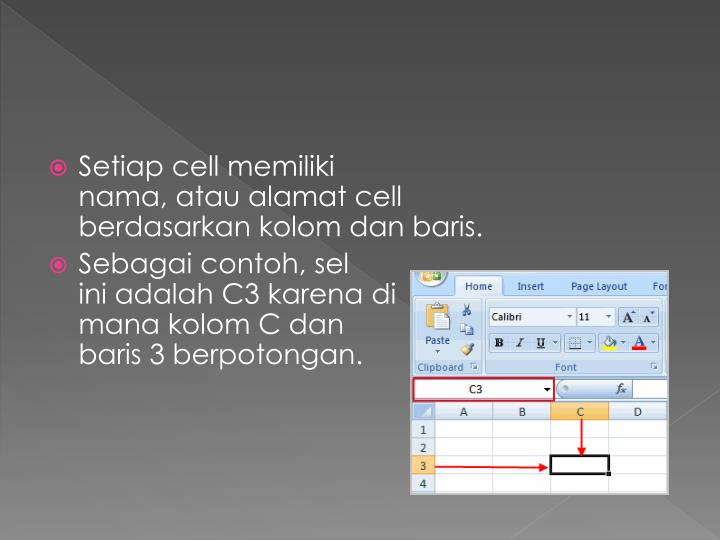 Setiap cellmemiliki nama,atau alamatcell berdasarkankolomdan baris.