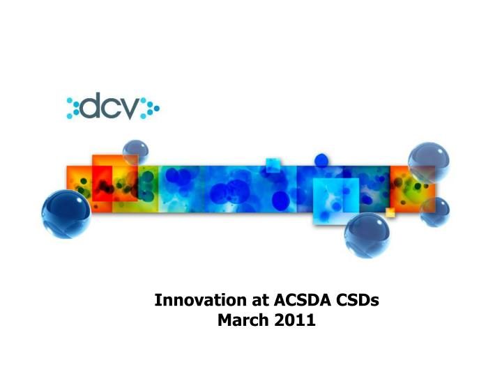 Innovation at ACSDA CSDs