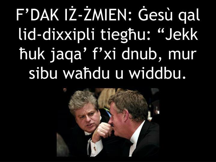 FDAK I-MIEN: es qal lid-dixxipli tiegu: Jekk uk jaqa fxi dnub, mur sibu wadu u widdbu.