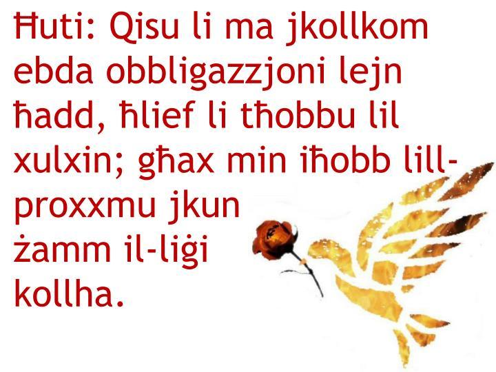 uti: Qisu li ma jkollkom ebda obbligazzjoni lejn add, lief li tobbu lil xulxin; gax min iobb lill-proxxmu jkun