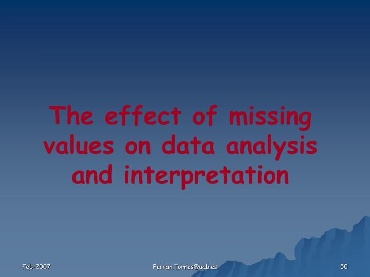 The effect of missing values on data analysis and interpretation