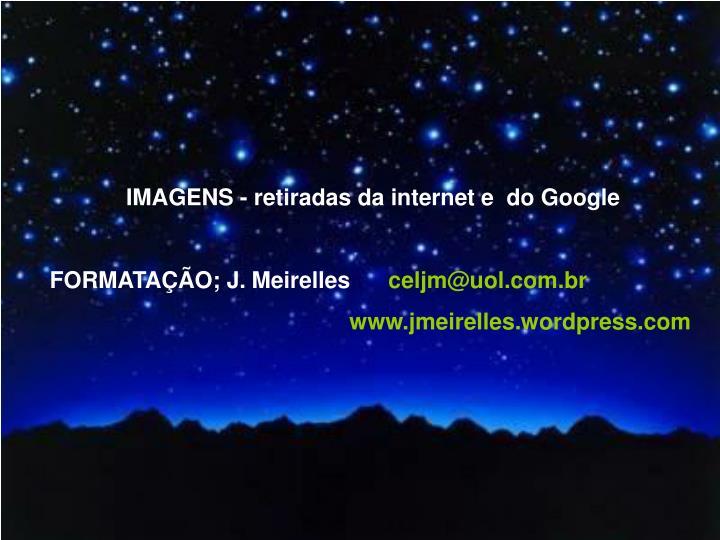 IMAGENS - retiradas da internet e  do Google