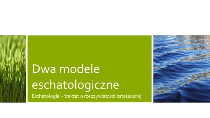 Dwa modele eschatologiczne