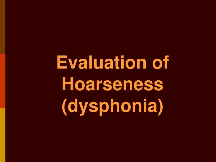 Evaluation of Hoarseness (dysphonia)