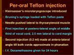 per oral teflon injection