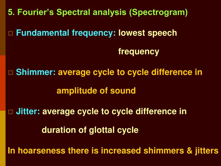 5. Fourier's Spectral analysis (Spectrogram)