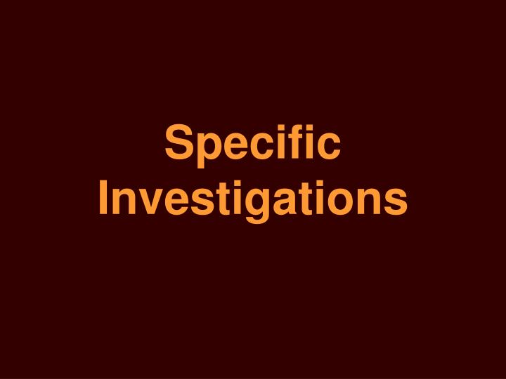 Specific Investigations