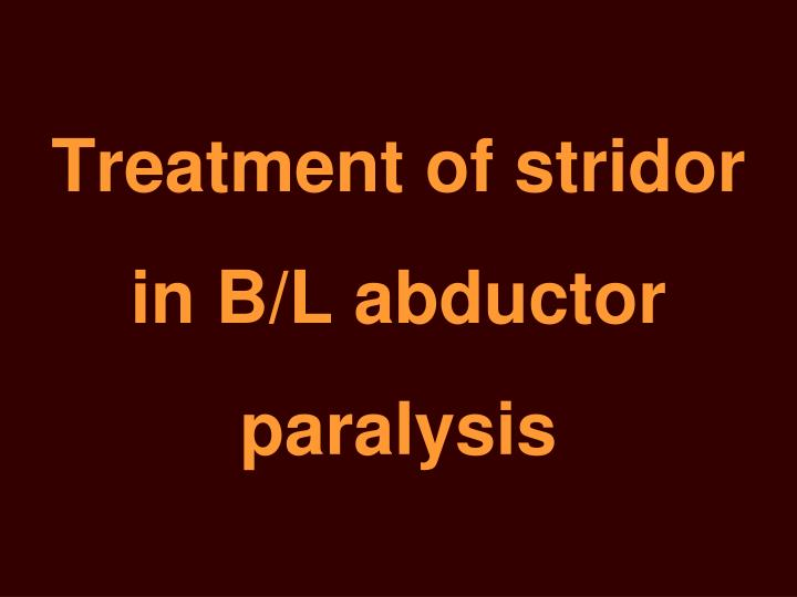 Treatment of stridor  in B/L abductor paralysis