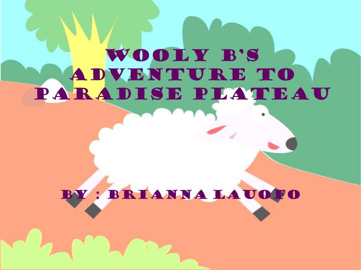 Wooly B's  Adventure to paradise plateau