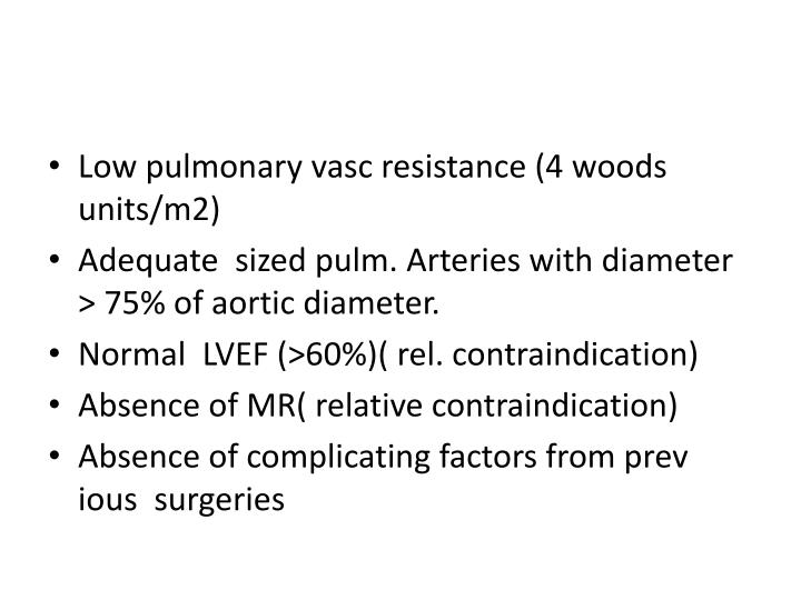 Low pulmonary vasc resistance (4 woods units/m2)