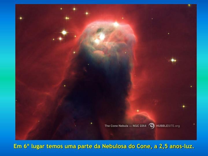 Em 6º lugar temos uma parte da Nebulosa do Cone, a 2,5 anos-luz.
